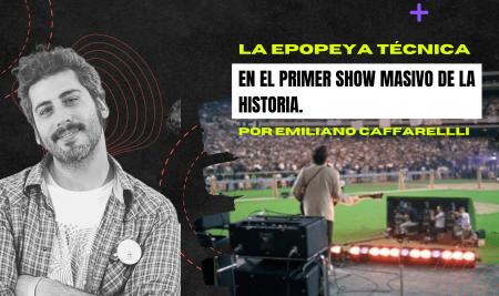 La epopeya técnica en el primer show masivo de la historia.