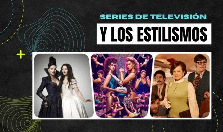 Series de televisión y los estilismos